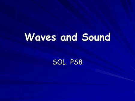 Waves and Sound SOL PS8. Remember the topics we discussed about waves. Can you describe the meaning of the following? 1. vibration 2. waves carry energy.