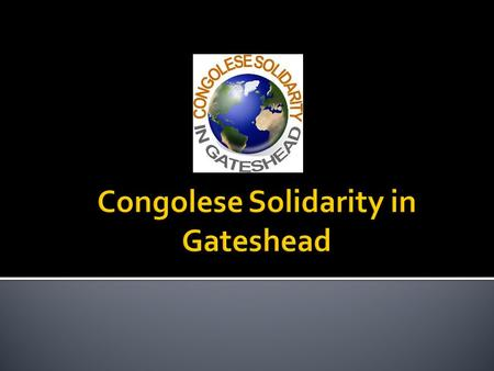  We are a non-profit making organisation  aiming to help Congolese asylum seekers & refugees and migrants living in Gateshead area  integrate successfully.