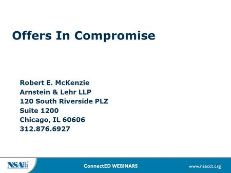 1 Offers In Compromise Robert E. McKenzie Arnstein & Lehr LLP 120 South Riverside PLZ Suite 1200 Chicago, IL 60606 312.876.6927.