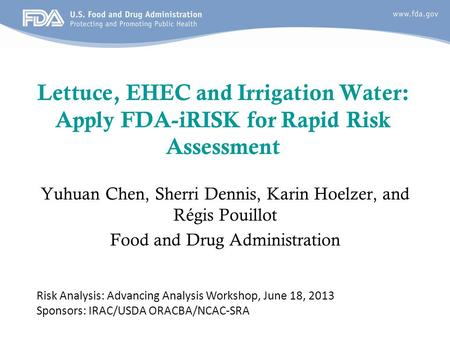 Lettuce, EHEC and Irrigation Water: Apply FDA-iRISK for Rapid Risk Assessment Yuhuan Chen, Sherri Dennis, Karin Hoelzer, and Régis Pouillot Food and Drug.