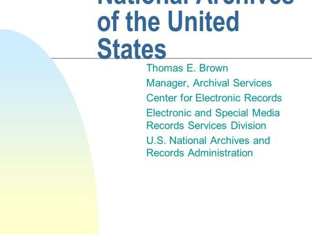 Public Opinion Data in the National Archives of the United States Thomas E. Brown Manager, Archival Services Center for Electronic Records Electronic and.