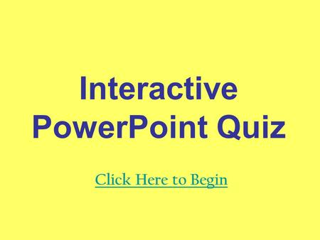 Interactive PowerPoint Quiz Click Here to Begin. How do you create a new slide? Call PowerPoint and request one… Go to Insert New Slide.