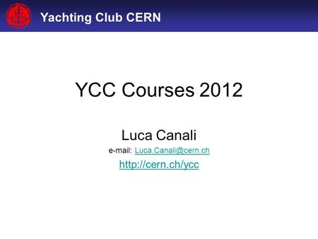 Yachting Club CERN YCC Courses 2012 Luca Canali