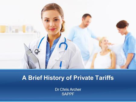 A Brief History of Private Tariffs Dr Chris Archer SAPPF.