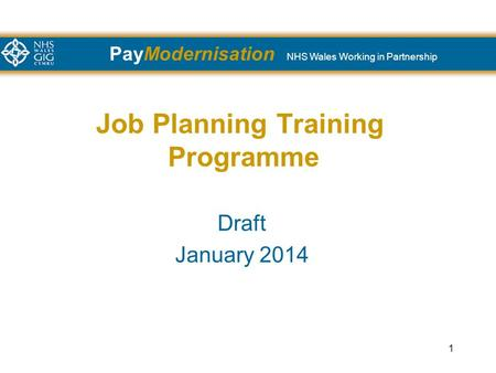 PayModernisation NHS Wales Working in Partnership 1 Job Planning Training Programme Draft January 2014.