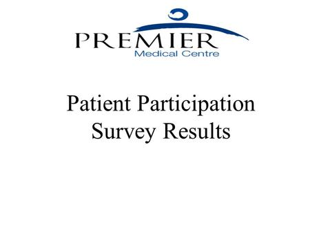 Patient Participation Survey Results. In general what is the quality of your health?