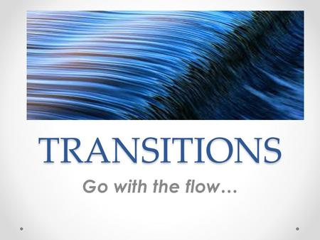 TRANSITIONS Go with the flow…. Transitional words help to improve an essay. Transitional words and phrases help an essay to flow more smoothly. These.