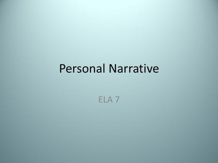 Personal Narrative ELA 7. Personal Narrative Turn to the next blank page in your journal. Set it up like this: