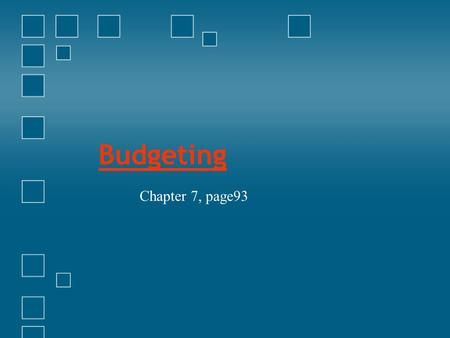 Budgeting Chapter 7, page93. What is a budget? A Spending and Savings plan based on − Estimation of expenses & income − Recording of expenses & income.