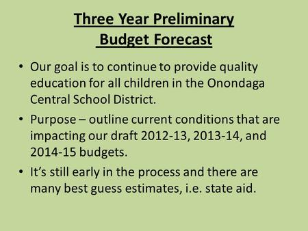 Three Year Preliminary Budget Forecast Our goal is to continue to provide quality education for all children in the Onondaga Central School District. Purpose.