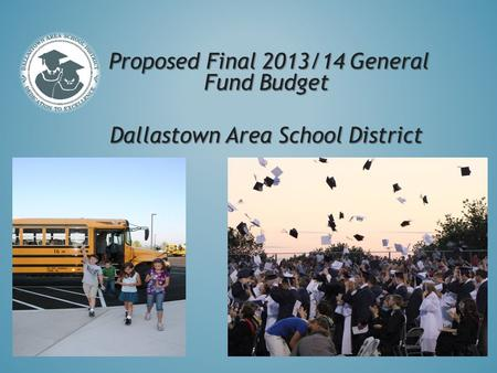 Proposed Final 2013/14 General Fund Budget Dallastown Area School District.
