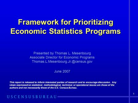 1 Framework for Prioritizing Economic Statistics Programs This report is released to inform interested parties of research and to encourage discussion.
