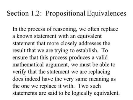 Section 1.2: Propositional Equivalences In the process of reasoning, we often replace a known statement with an equivalent statement that more closely.