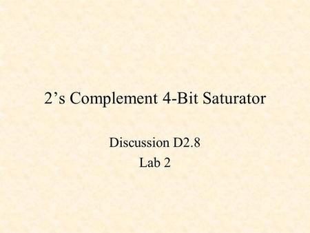 2's Complement 4-Bit Saturator Discussion D2.8 Lab 2.