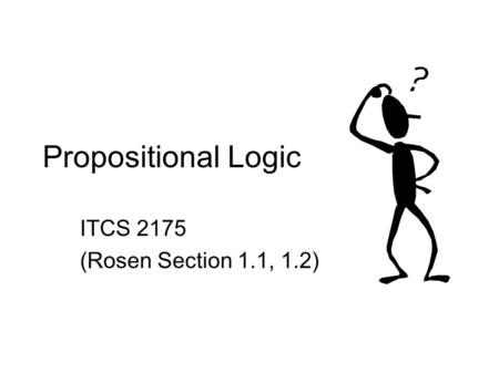 Propositional Logic ITCS 2175 (Rosen Section 1.1, 1.2)