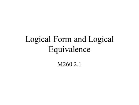 Logical Form and Logical Equivalence M260 2.1. Logical Form Example 1 If the syntax is faulty or execution results in division by zero, then the program.