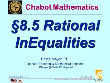 MTH55_Lec-55_sec_8-5b_Rational_InEqual.ppt 1 Bruce Mayer, PE Chabot College Mathematics Bruce Mayer, PE Licensed Electrical &