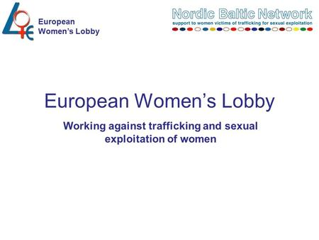 European Women's Lobby Working against trafficking and sexual exploitation of women.