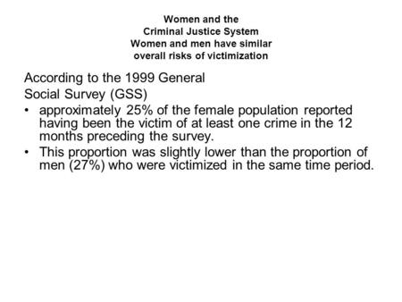 Women and the Criminal Justice System Women and men have similar overall risks of victimization According to the 1999 General Social Survey (GSS) approximately.