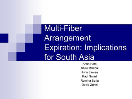 Multi-Fiber Arrangement Expiration: Implications for South Asia Ashe Hate Shisir Khanal John Larsen Paul Smart Romina Soria David Zanni.