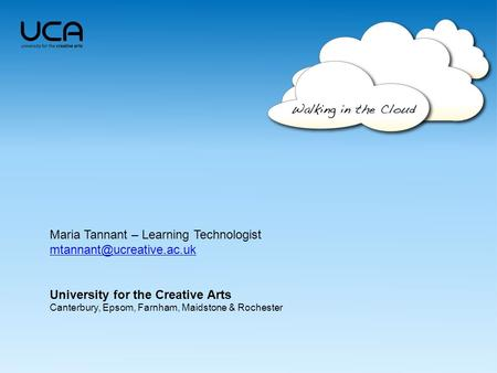 Maria Tannant – Learning Technologist University for the Creative Arts Canterbury, Epsom, Farnham, Maidstone & Rochester.