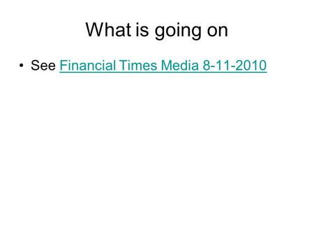 What is going on See Financial Times Media 8-11-2010Financial Times Media 8-11-2010.