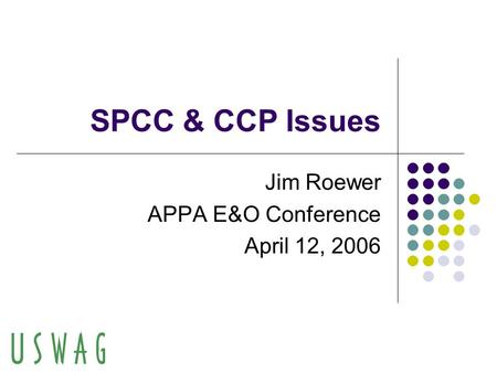 SPCC & CCP Issues Jim Roewer APPA E&O Conference April 12, 2006.