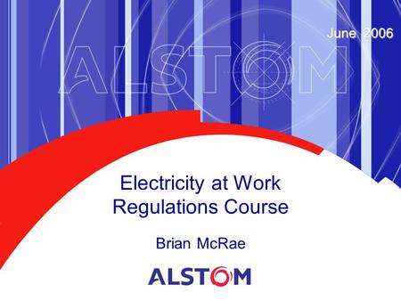 Electricity at Work Regulations Course Brian McRae June 2006.