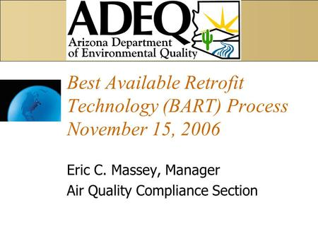 Best Available Retrofit Technology (BART) Process November 15, 2006 Eric C. Massey, Manager Air Quality Compliance Section.