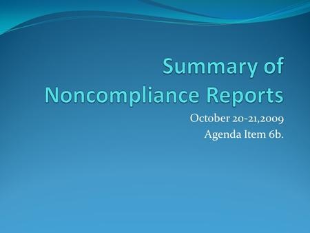 October 20-21,2009 Agenda Item 6b.. Noncompliance Dischargers Section 123.45 of the FWPCA Regulations requires the status of noncompliance for NPDES permit.