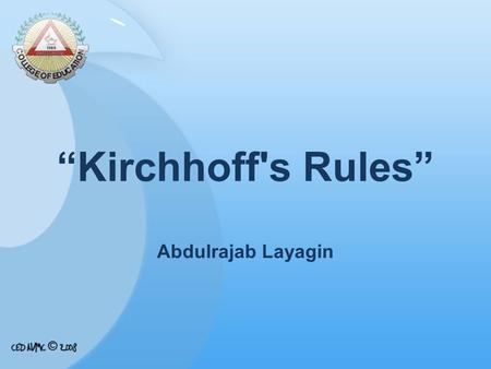 """Kirchhoff's Rules"" Abdulrajab Layagin. Who is Gustav Kirchhoff?  A German physicist who contributed to the fundamental understanding of electrical circuits."