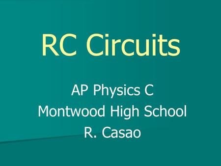 RC Circuits AP Physics C Montwood High School R. Casao.