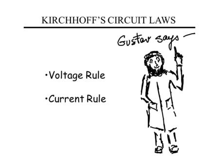 KIRCHHOFF'S CIRCUIT LAWS Voltage Rule Current Rule.