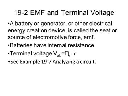 19-2 EMF and Terminal Voltage A battery or generator, or other electrical energy creation device, is called the seat or source of electromotive force,