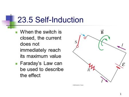 1 23.5 Self-Induction When the switch is closed, the current does not immediately reach its maximum value Faraday's Law can be used to describe the effect.