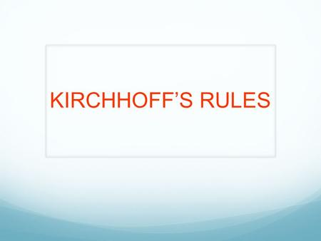 KIRCHHOFF'S RULES. Junction rule. The sum of the magnitudes of the currents directed into a junction equals the sum of the magnitudes of the currents.