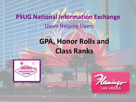 PSUG National Information Exchange Users Helping Users GPA, Honor Rolls and Class Ranks.