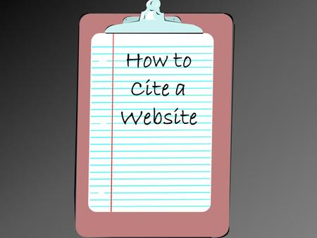 How to Cite a Website. Website Bib. Slip Name of Website *Look for a heading at the top of the page *This is REQUIRED!