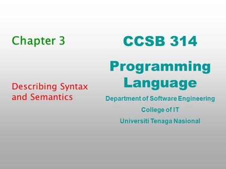 CCSB 314 Programming Language Department of Software Engineering College of IT Universiti Tenaga Nasional Chapter 3 Describing Syntax and Semantics.