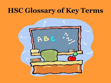 HSC Glossary of Key Terms. Board of Studies – Glossary of Key Terms Syllabus outcomes, objectives, performance bands and examination questions have key.