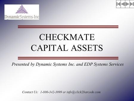 CHECKMATE CAPITAL ASSETS Presented by Dynamic Systems Inc. and EDP Systems Services Contact Us: 1-800-342-3999 or