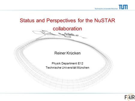 Status and Perspectives for the NuSTAR collaboration Reiner Krücken Physik Department E12 Technische Universität München.