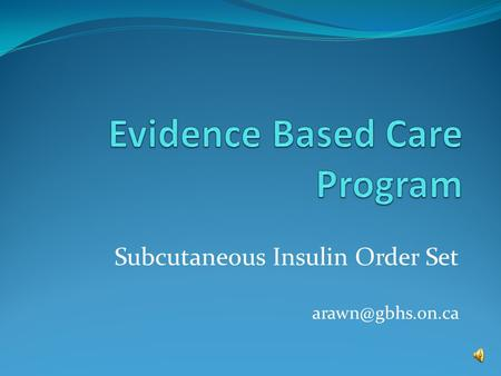 Subcutaneous Insulin Order Set Order Sets and Pathways Grey Bruce Health Network (GBHN) is a collaboration of 3 corporations, CCAC and.