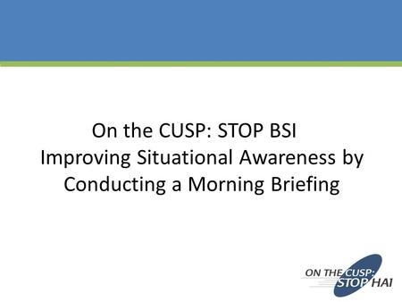 On the CUSP: STOP BSI Improving Situational Awareness by Conducting a Morning Briefing.