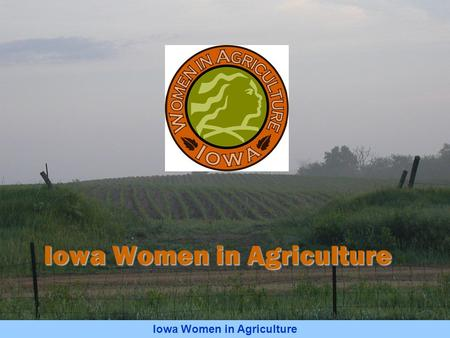 Iowa Women in Agriculture. National Extension Women in Agriculture Education Conference Iowa Women in Agriculture April Hemmes, President