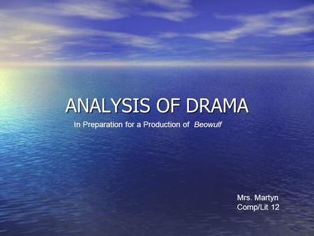 ANALYSIS OF DRAMA In Preparation for a Production of Beowulf Mrs. Martyn Comp/Lit 12.