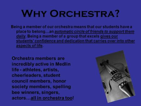 Why Orchestra? Being a member of our orchestra means that our students have a place to belong…an automatic circle of friends to support them daily. Being.