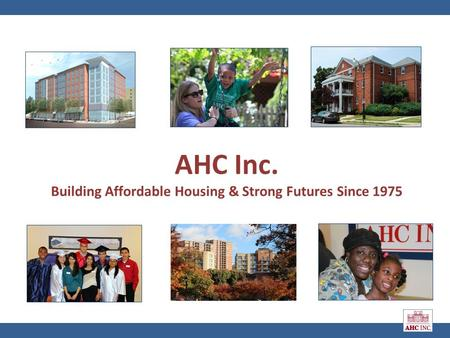 AHC Inc. Building Affordable Housing & Strong Futures Since 1975.