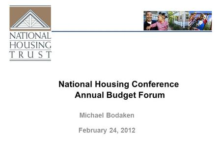 National Housing Conference Annual Budget Forum Michael Bodaken February 24, 2012.