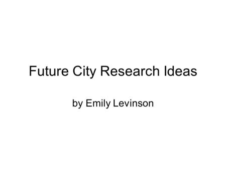 Future City Research Ideas by Emily Levinson. Housing The homes include low-emissivity windows, attic insulation with heat resistance, exterior foam building.